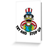 TRY AND STOP US Greeting Card