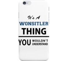 Its a WONSITLER thing, you wouldn't understand iPhone Case/Skin