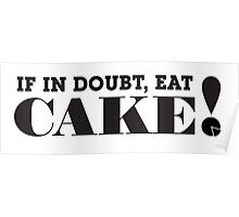 IF IN DOUBT, EAT CAKE! (Black text) Poster