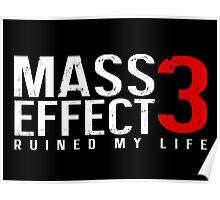 Mass Effect 3 Ruined My Life [Black] Poster