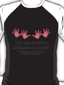 arr me hearties all hands on chest! T-Shirt