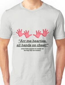 arr me hearties all hands on chest! Unisex T-Shirt