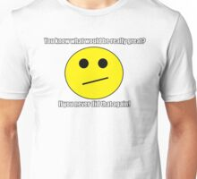 Really!  Don't do that again! Unisex T-Shirt