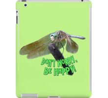 """Don't Worry...Be Happy"" Smiling Dragonfly  iPad Case/Skin"