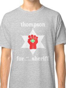 Thompson For Sheriff Classic T-Shirt