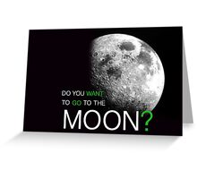 Do You Want To Go To The Moon?  Greeting Card