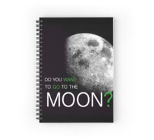 Do You Want To Go To The Moon?  Spiral Notebook