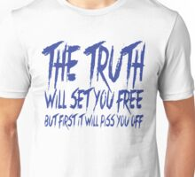 The Truth Will Set You Free, But First it Will Piss You Off Unisex T-Shirt
