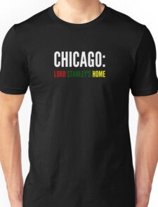 Chicago: Lord Stanley's Home Unisex T-Shirt