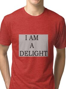 I AM A DELIGHT Tri-blend T-Shirt
