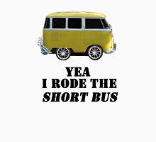 Yea I rode the shot bus Unisex T-Shirt