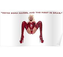 """We're born naked, and the rest is drag.""- RUPAUL. Poster"