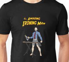 The Amazing Ironing Man!!! Unisex T-Shirt
