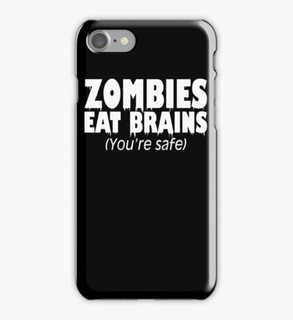 Zombies Eat Brains, You're Safe  iPhone Case/Skin