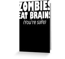 Zombies Eat Brains, You're Safe  Greeting Card