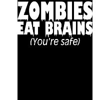 Zombies Eat Brains, You're Safe  Photographic Print