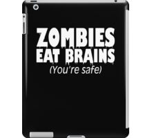 Zombies Eat Brains, You're Safe  iPad Case/Skin
