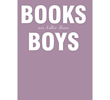 Books are better than boys Photographic Print