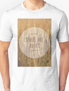 Take me away T-Shirt
