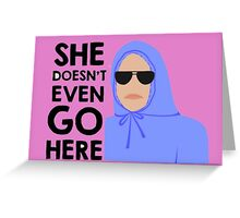 She Doesn't Even Go Here Greeting Card