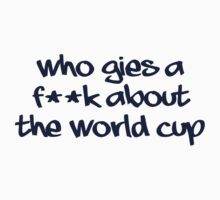 World Cup - Who Gies a .... by scotzine