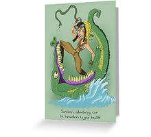 Adventuring can be hazardous to your health! Greeting Card