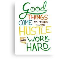 Hustle and Work Hard Canvas Print