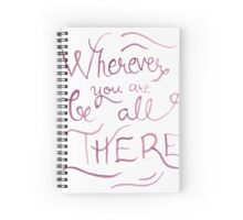 Wherever You Are Be All There Spiral Notebook