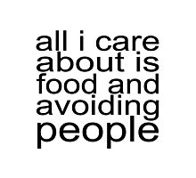 All I care about is food and avoiding people Photographic Print