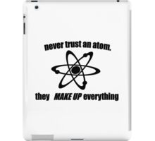 Never trust an atom, they make up everything iPad Case/Skin