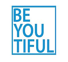 BE-YOU-TIFUL Photographic Print