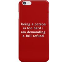 Being a person is too hard I am demanding a full refund iPhone Case/Skin
