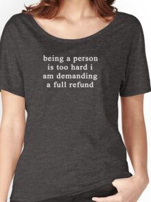 Being a person is too hard I am demanding a full refund Women's Relaxed Fit T-Shirt