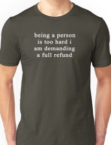 Being a person is too hard I am demanding a full refund Unisex T-Shirt