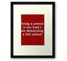Being a person is too hard I am demanding a full refund Framed Print