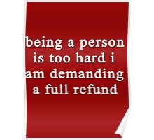 Being a person is too hard I am demanding a full refund Poster
