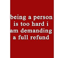 Being a person is too hard I am demanding a full refund Photographic Print