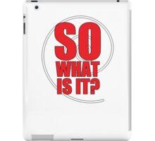 So What Is It? iPad Case/Skin
