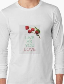 Live as you Love Long Sleeve T-Shirt