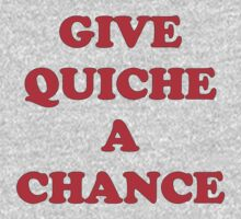 Give Quiche A Chance by PJRed
