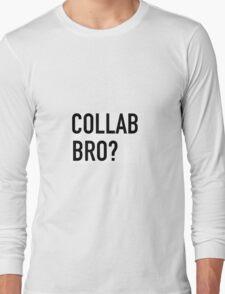 COLLAB BRO? Long Sleeve T-Shirt