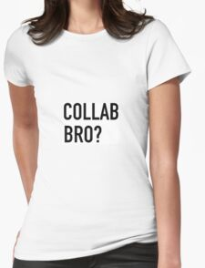 COLLAB BRO? Womens Fitted T-Shirt