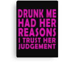 Drunk me had her reasons I trust her judgement Canvas Print