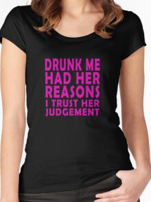 Drunk me had her reasons I trust her judgement Women's Fitted Scoop T-Shirt