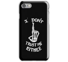 I don't Trust me Either iPhone Case/Skin
