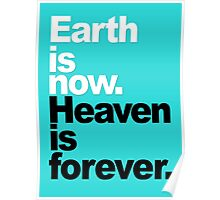 Earth is now. Heaven is forever. Poster