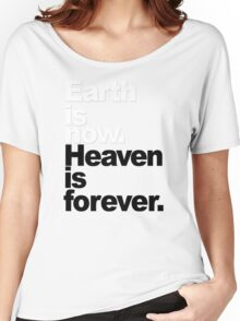 Earth is now. Heaven is forever. Women's Relaxed Fit T-Shirt