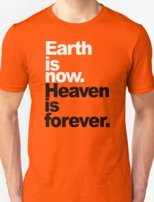 Earth is now. Heaven is forever. T-Shirt