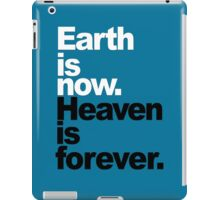 Earth is now. Heaven is forever. iPad Case/Skin