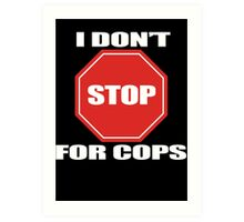 I don't Stop for Cops Art Print